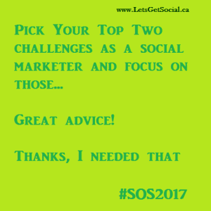 Good advice for social marketers, pick your top two challenges and focus on those.